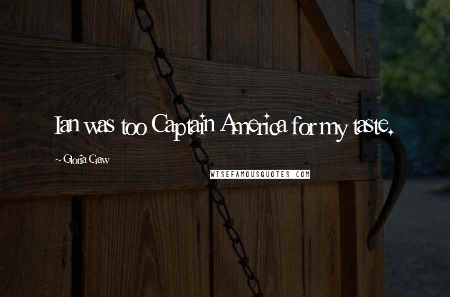 Gloria Craw quotes: Ian was too Captain America for my taste.