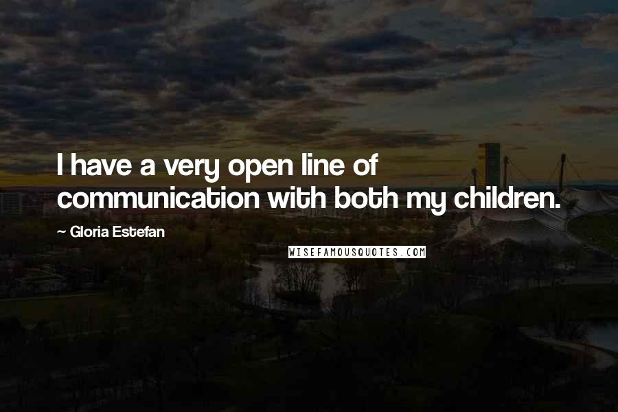 Gloria Estefan quotes: I have a very open line of communication with both my children.