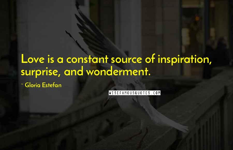 Gloria Estefan quotes: Love is a constant source of inspiration, surprise, and wonderment.