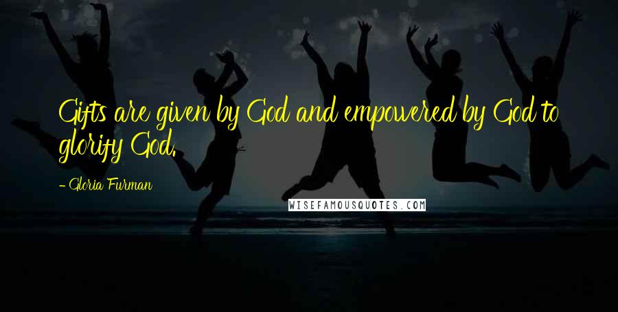 Gloria Furman quotes: Gifts are given by God and empowered by God to glorify God.