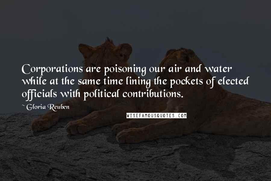 Gloria Reuben quotes: Corporations are poisoning our air and water while at the same time lining the pockets of elected officials with political contributions.