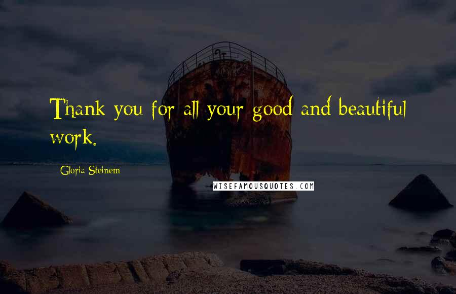 Gloria Steinem quotes: Thank you for all your good and beautiful work.