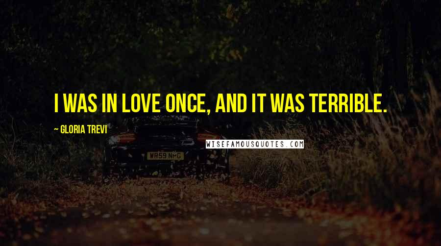 Gloria Trevi quotes: I was in love once, and it was terrible.