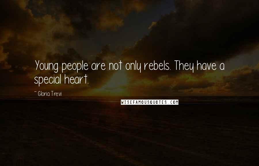 Gloria Trevi quotes: Young people are not only rebels. They have a special heart.