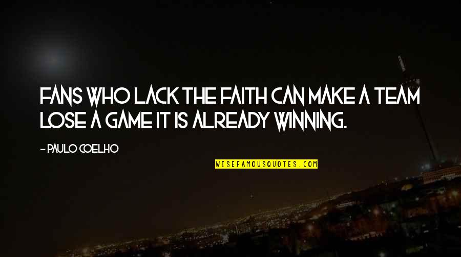 Gloria Upson Quotes By Paulo Coelho: Fans who lack the faith can make a