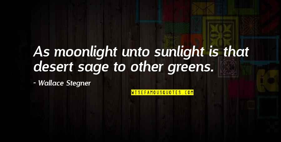 Gloria Upson Quotes By Wallace Stegner: As moonlight unto sunlight is that desert sage