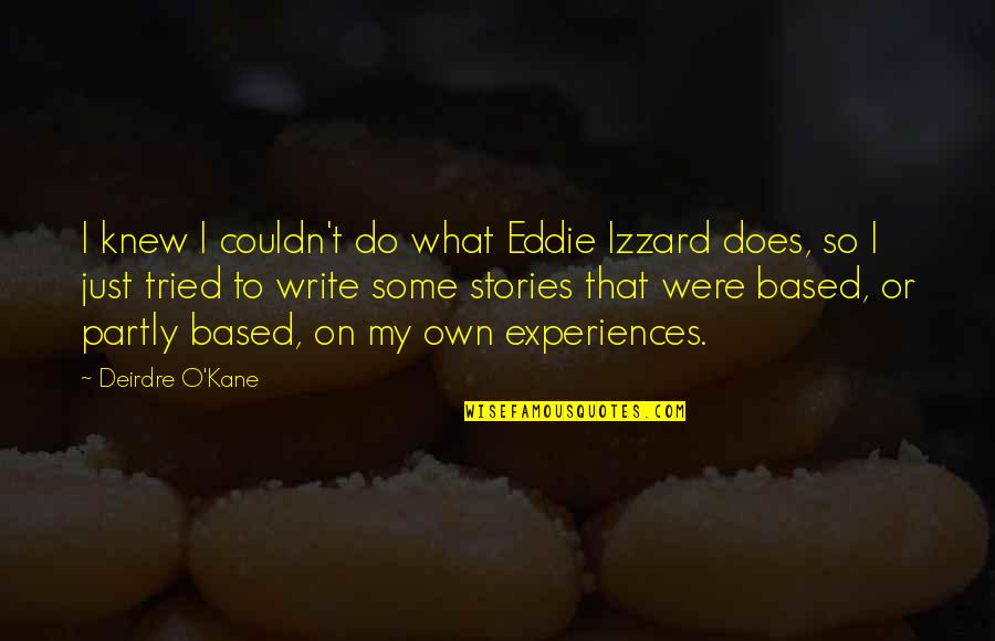 Glorifications Quotes By Deirdre O'Kane: I knew I couldn't do what Eddie Izzard