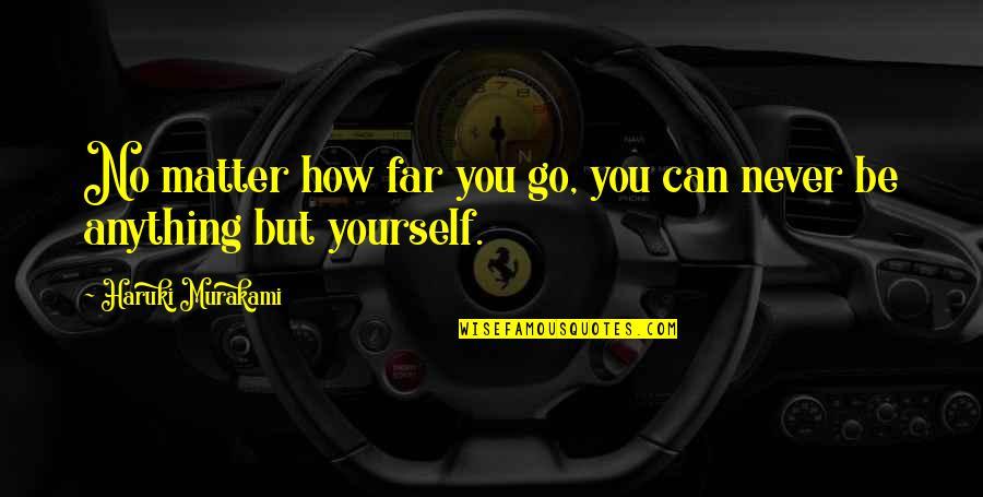 Glorifications Quotes By Haruki Murakami: No matter how far you go, you can