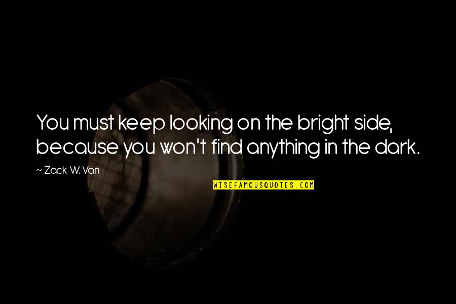 Glorifications Quotes By Zack W. Van: You must keep looking on the bright side,