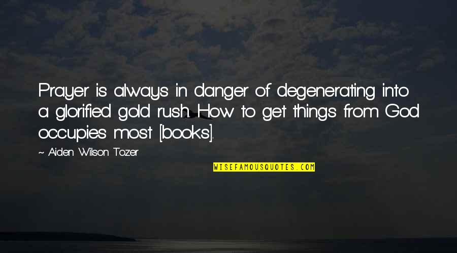 Glorified God Quotes By Aiden Wilson Tozer: Prayer is always in danger of degenerating into