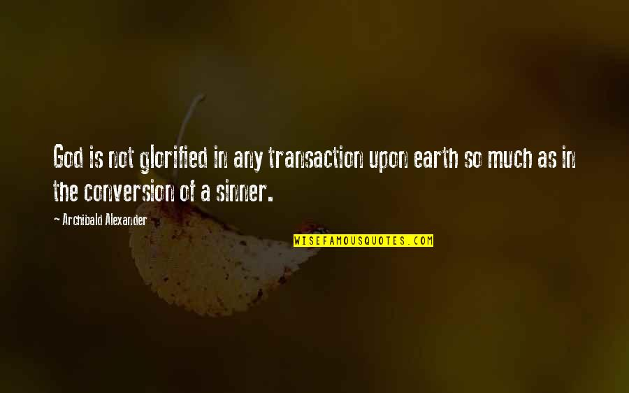 Glorified God Quotes By Archibald Alexander: God is not glorified in any transaction upon