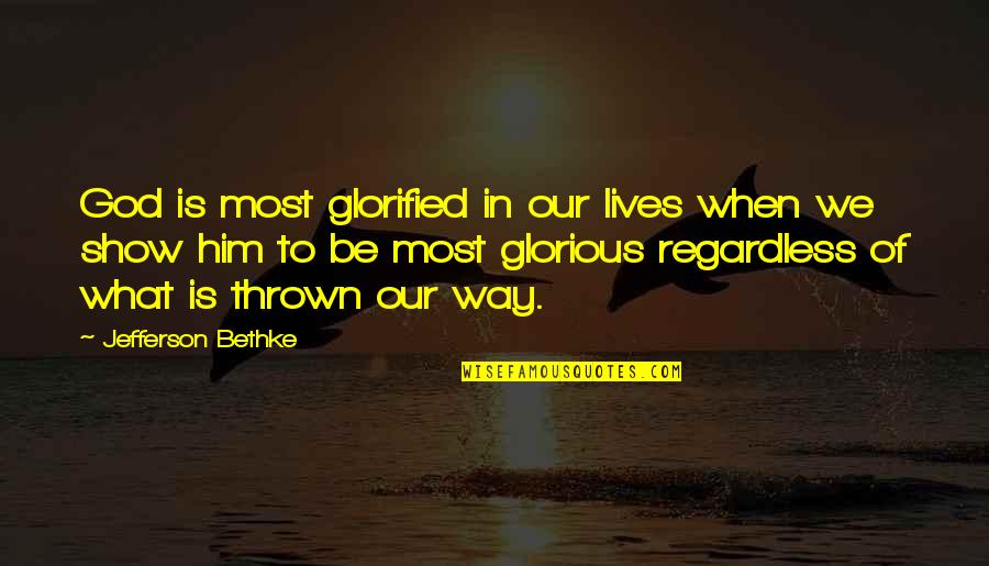 Glorified God Quotes By Jefferson Bethke: God is most glorified in our lives when