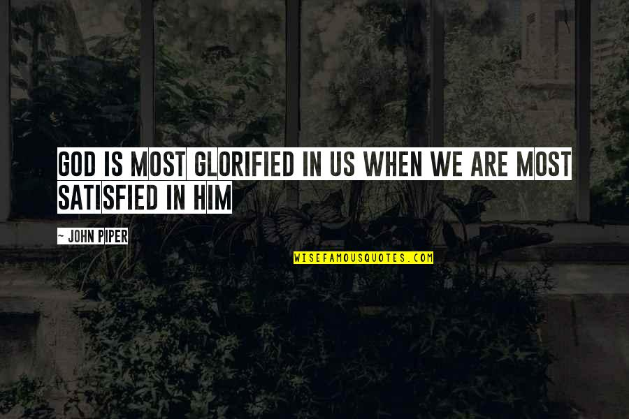 Glorified God Quotes By John Piper: God is most glorified in us when we