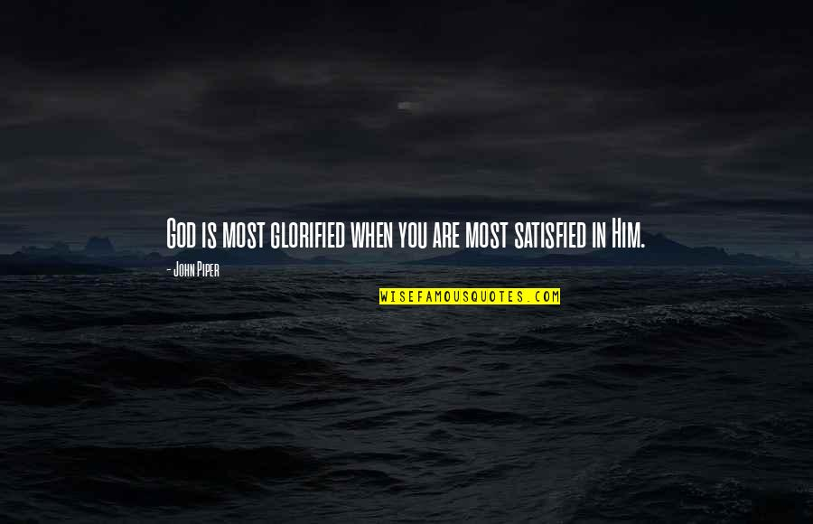 Glorified God Quotes By John Piper: God is most glorified when you are most