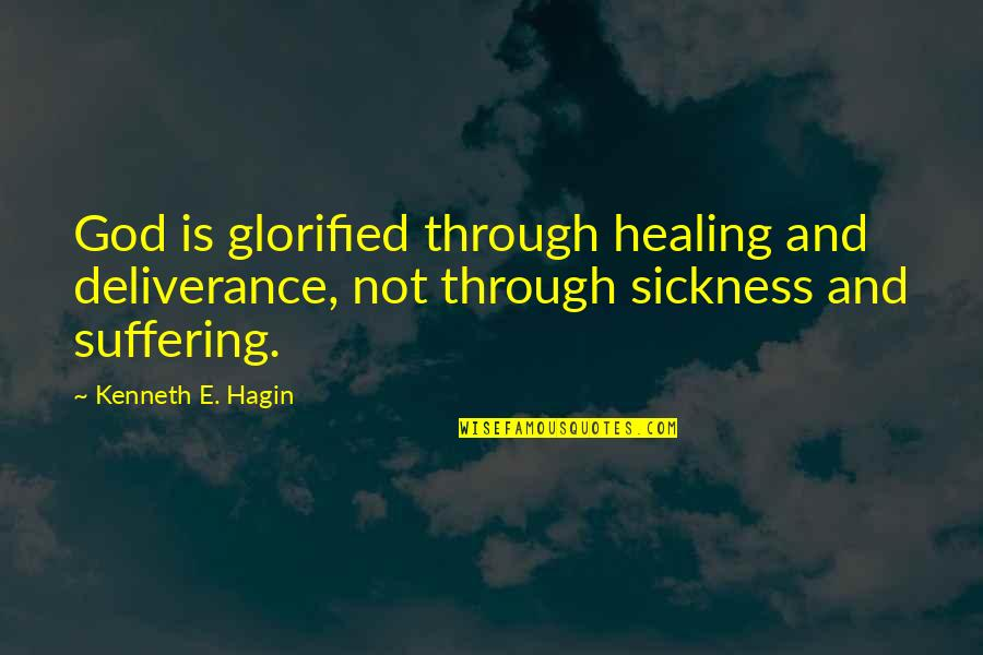 Glorified God Quotes By Kenneth E. Hagin: God is glorified through healing and deliverance, not