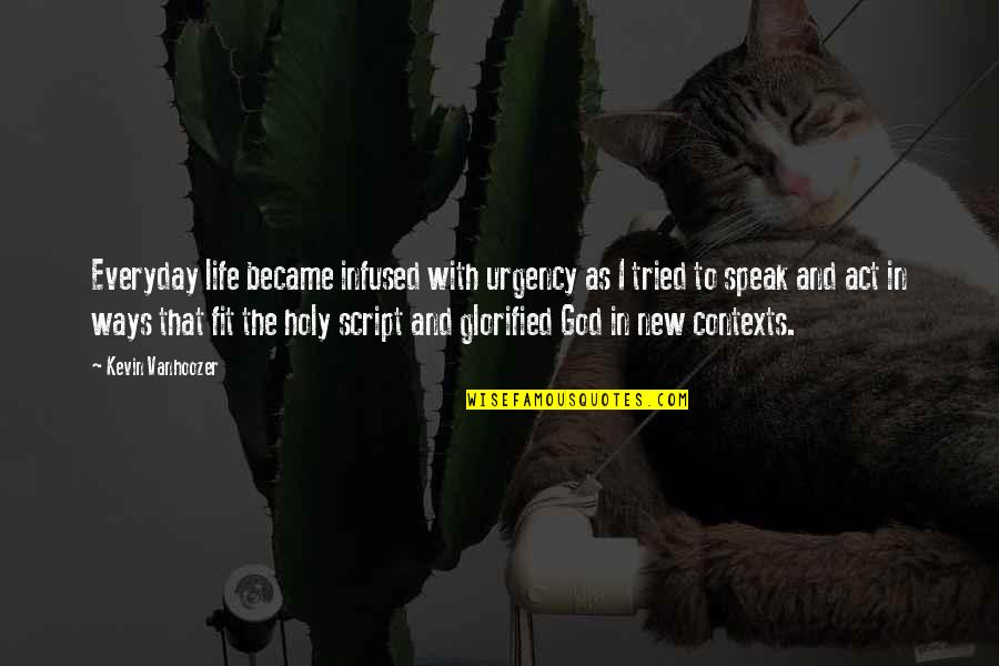 Glorified God Quotes By Kevin Vanhoozer: Everyday life became infused with urgency as I