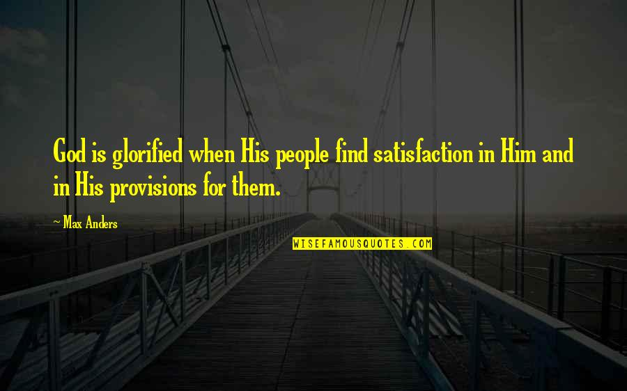 Glorified God Quotes By Max Anders: God is glorified when His people find satisfaction