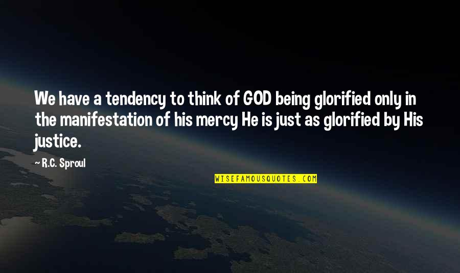 Glorified God Quotes By R.C. Sproul: We have a tendency to think of GOD