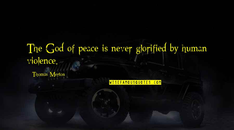 Glorified God Quotes By Thomas Merton: The God of peace is never glorified by