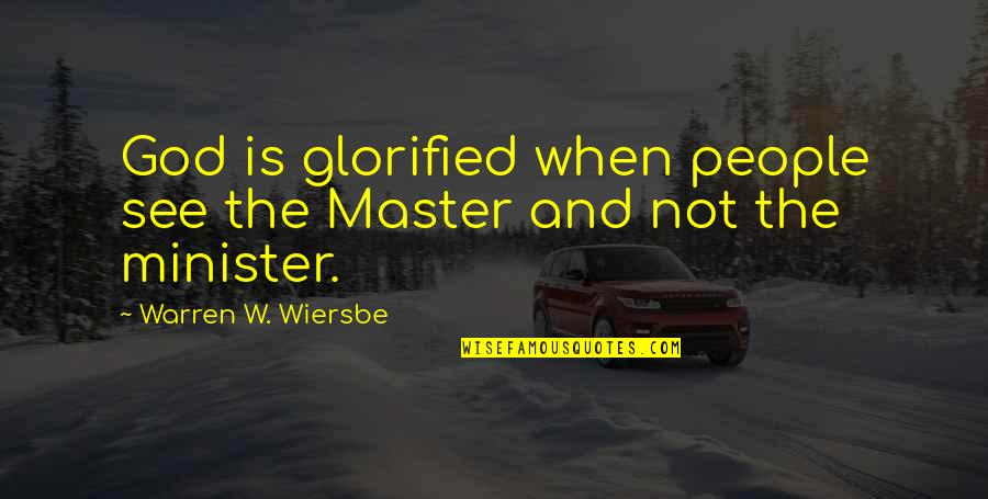 Glorified God Quotes By Warren W. Wiersbe: God is glorified when people see the Master