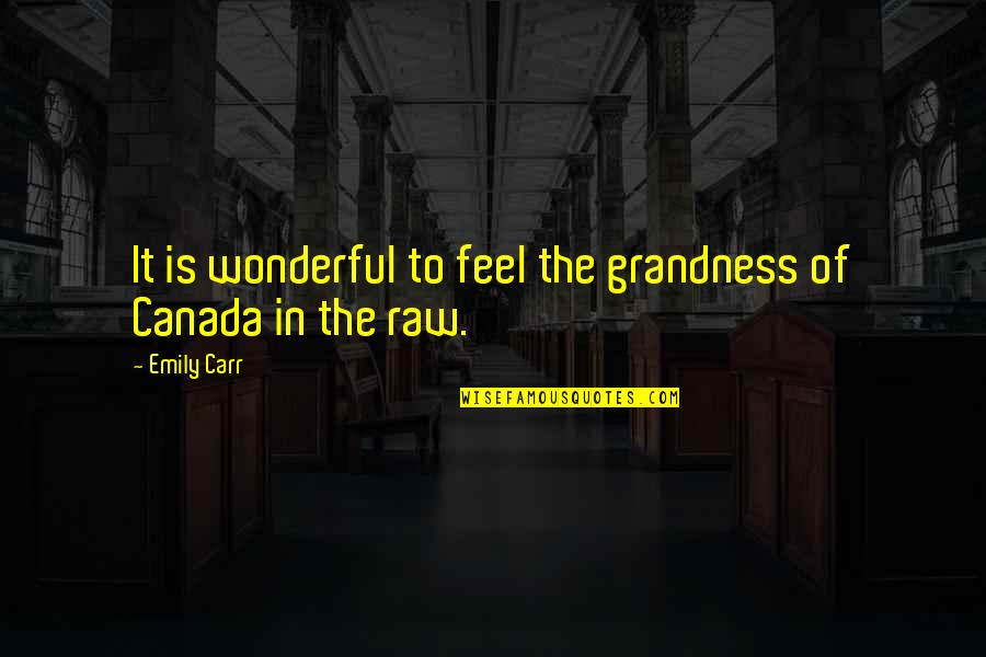 Glory Daze Movie Quotes By Emily Carr: It is wonderful to feel the grandness of
