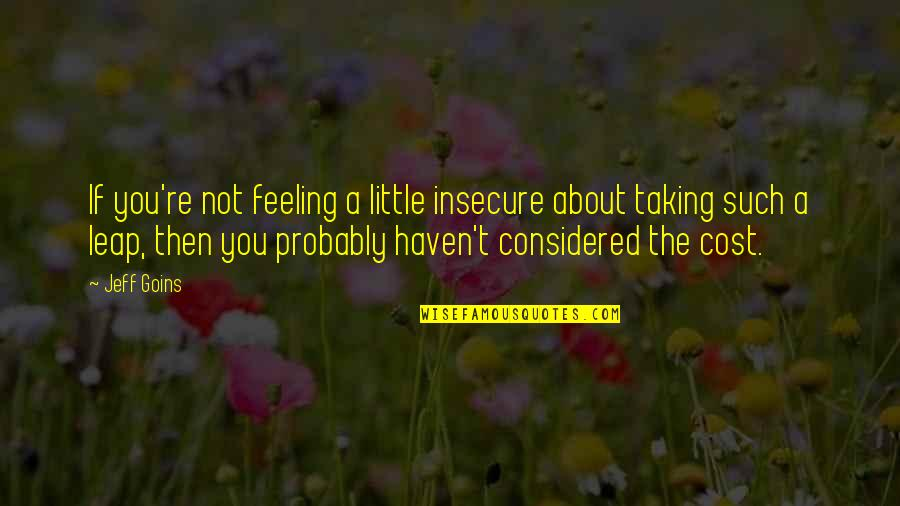 Glory Daze Movie Quotes By Jeff Goins: If you're not feeling a little insecure about