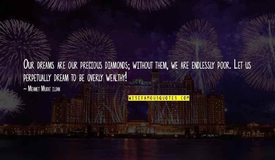 Glory Daze Movie Quotes By Mehmet Murat Ildan: Our dreams are our precious diamonds; without them,