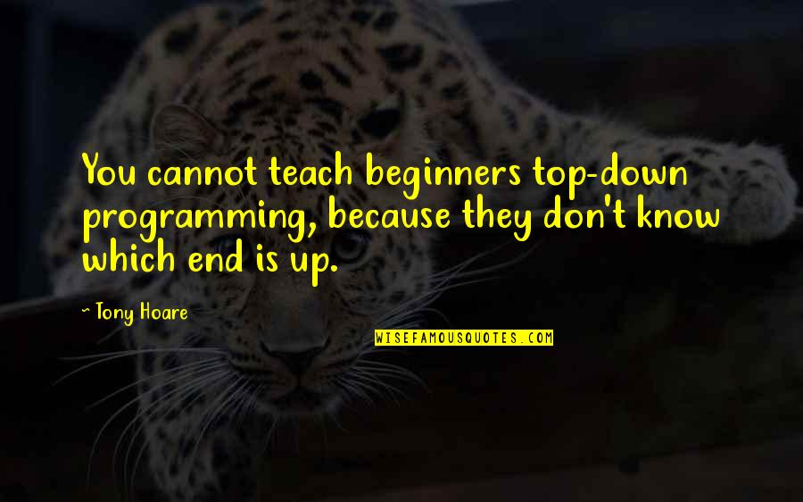 Glory Daze Movie Quotes By Tony Hoare: You cannot teach beginners top-down programming, because they
