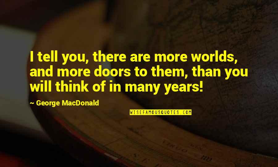 Glory Road Bobby Joe Hill Quotes By George MacDonald: I tell you, there are more worlds, and