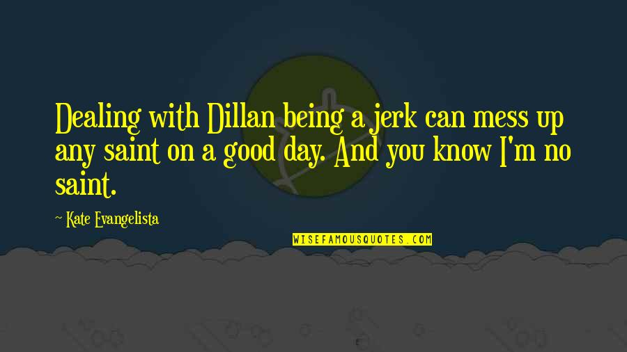Glory Road Bobby Joe Hill Quotes By Kate Evangelista: Dealing with Dillan being a jerk can mess
