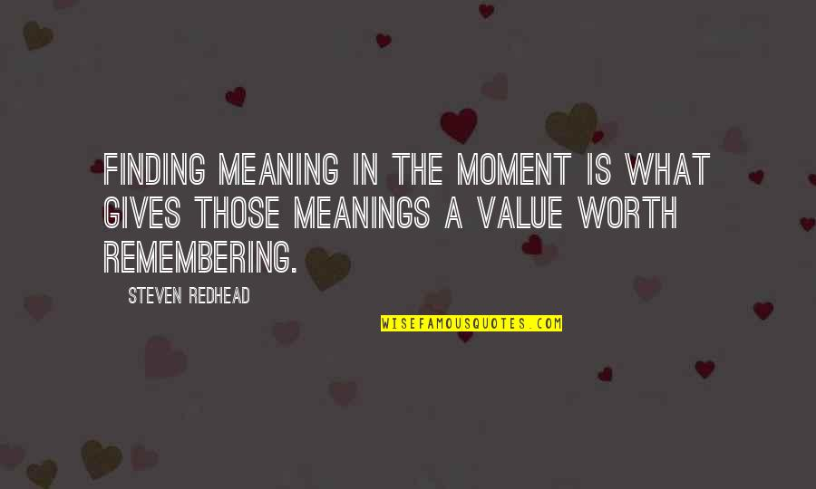 Glory Road Bobby Joe Hill Quotes By Steven Redhead: Finding meaning in the moment is what gives