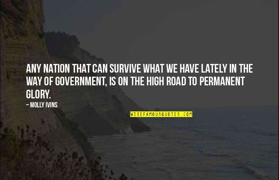 Glory Road Quotes By Molly Ivins: Any nation that can survive what we have