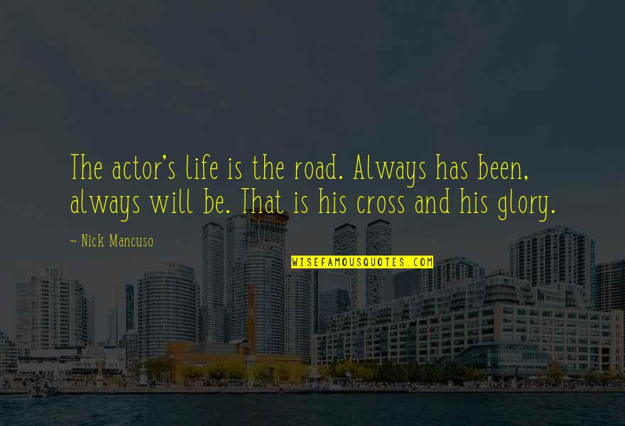 Glory Road Quotes By Nick Mancuso: The actor's life is the road. Always has