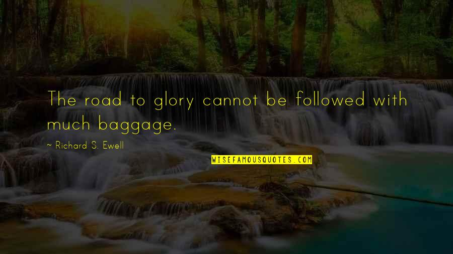 Glory Road Quotes By Richard S. Ewell: The road to glory cannot be followed with
