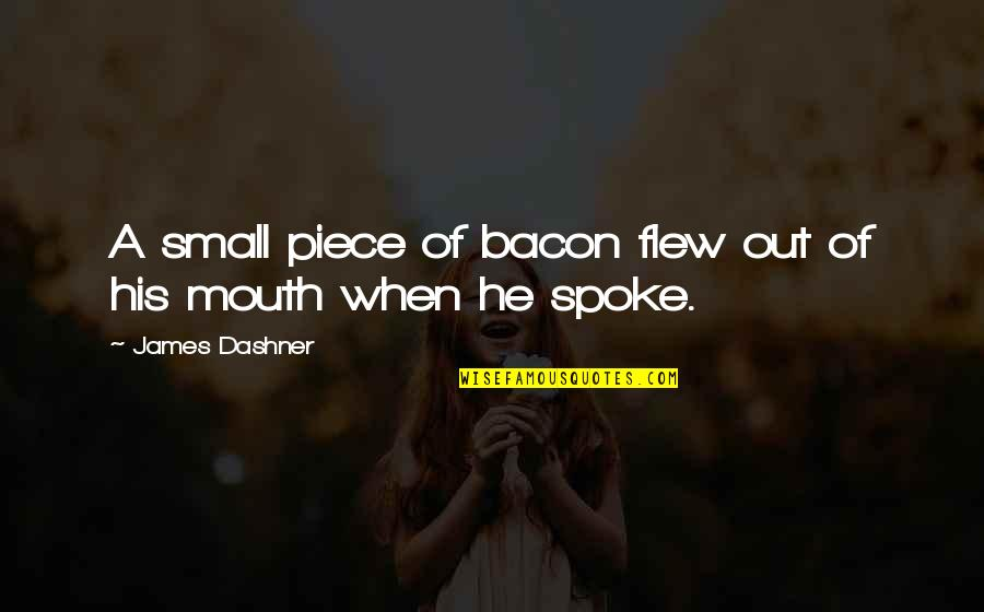 Glossina Quotes By James Dashner: A small piece of bacon flew out of