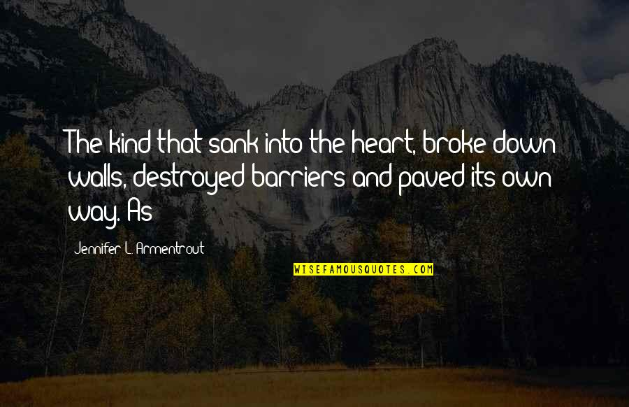 Glossina Quotes By Jennifer L. Armentrout: The kind that sank into the heart, broke