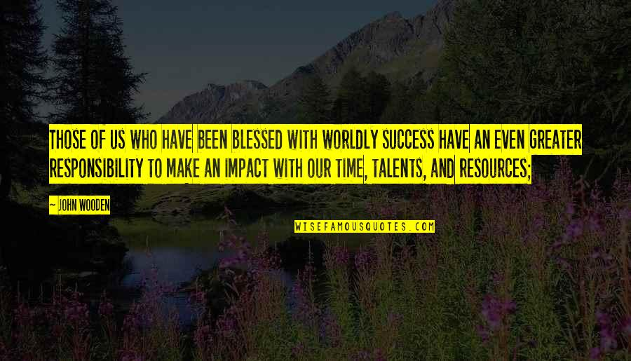 Glossina Quotes By John Wooden: Those of us who have been blessed with
