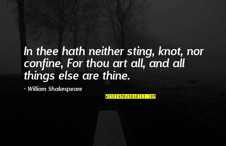 Glossina Quotes By William Shakespeare: In thee hath neither sting, knot, nor confine,