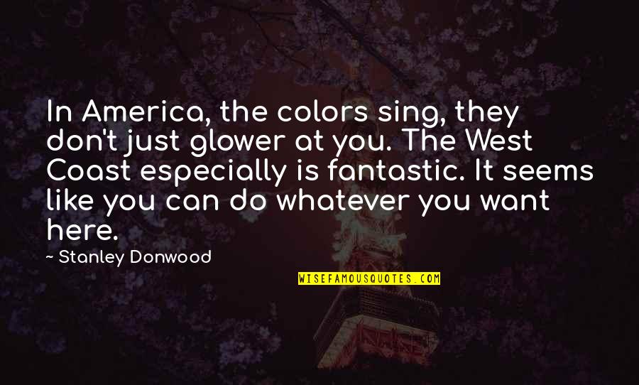 Glower Quotes By Stanley Donwood: In America, the colors sing, they don't just