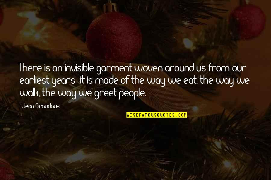 Gluttonous Quotes By Jean Giraudoux: There is an invisible garment woven around us