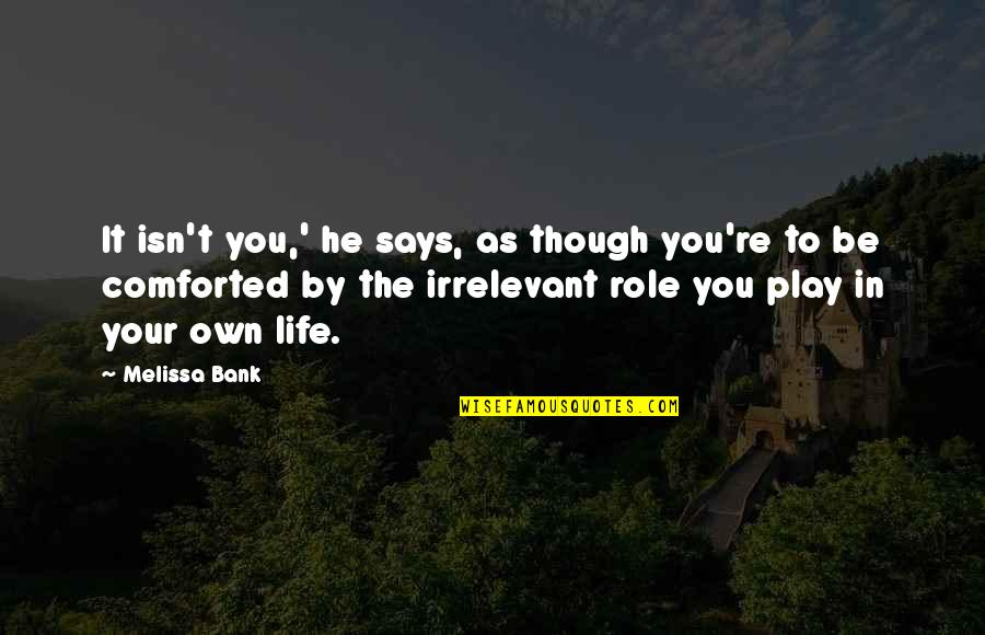 Gluttonous Quotes By Melissa Bank: It isn't you,' he says, as though you're