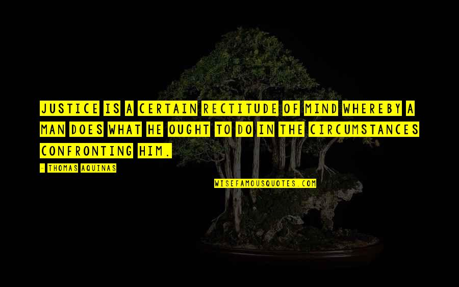 Gluttonous Quotes By Thomas Aquinas: Justice is a certain rectitude of mind whereby