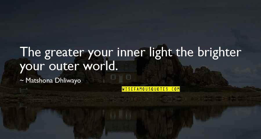 Gluttony From The Bible Quotes By Matshona Dhliwayo: The greater your inner light the brighter your