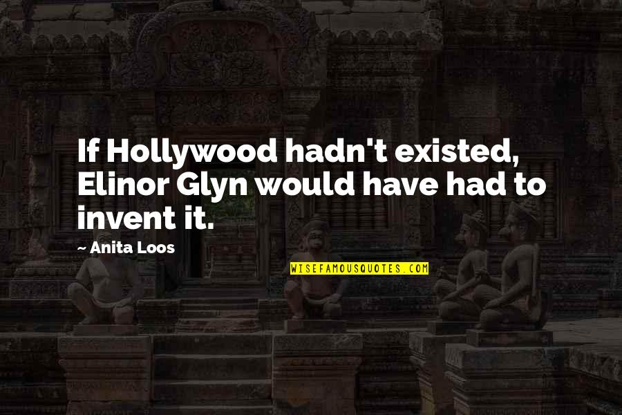 Glyn Quotes By Anita Loos: If Hollywood hadn't existed, Elinor Glyn would have