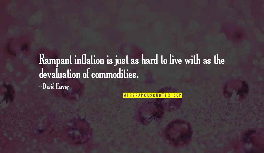 Glyn Quotes By David Harvey: Rampant inflation is just as hard to live