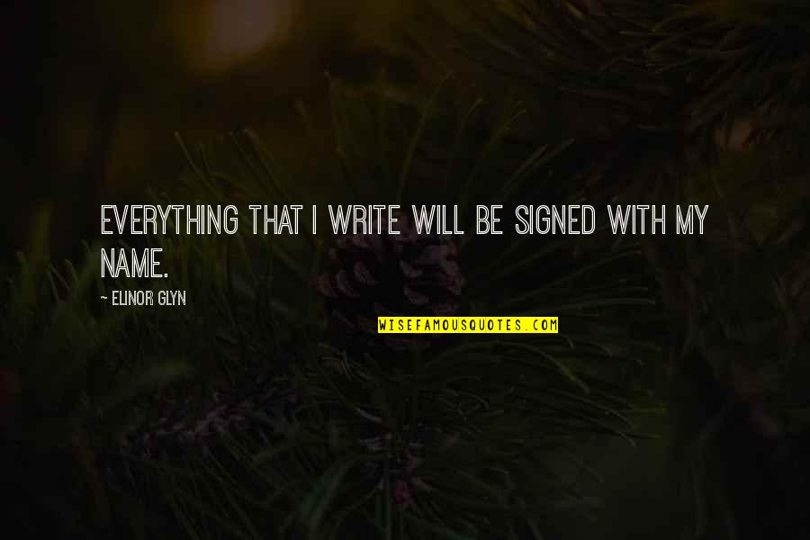 Glyn Quotes By Elinor Glyn: Everything that I write will be signed with