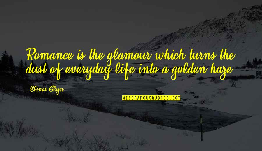 Glyn Quotes By Elinor Glyn: Romance is the glamour which turns the dust