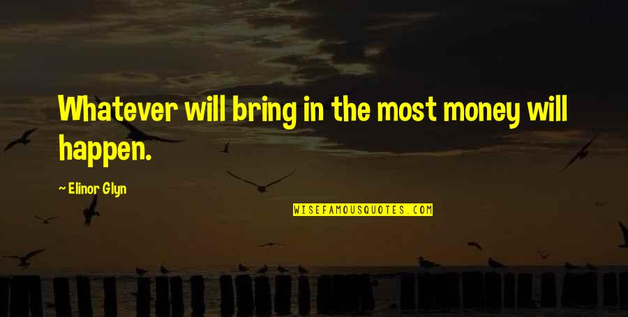 Glyn Quotes By Elinor Glyn: Whatever will bring in the most money will
