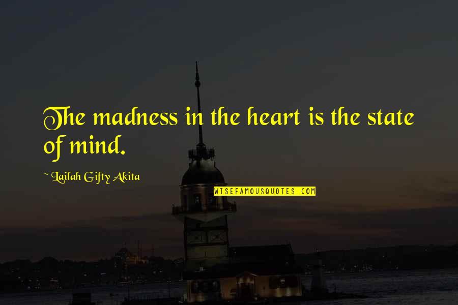 Glyn Quotes By Lailah Gifty Akita: The madness in the heart is the state