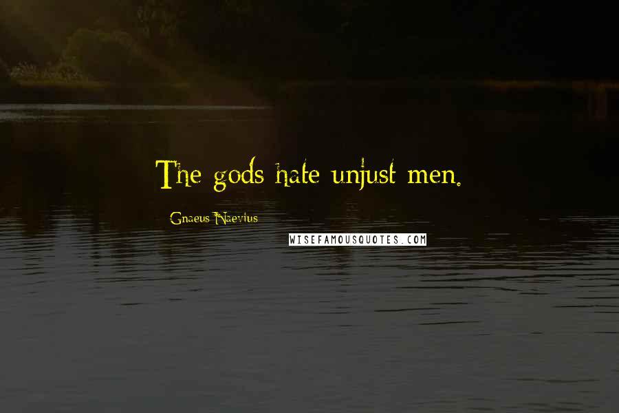 Gnaeus Naevius quotes: The gods hate unjust men.